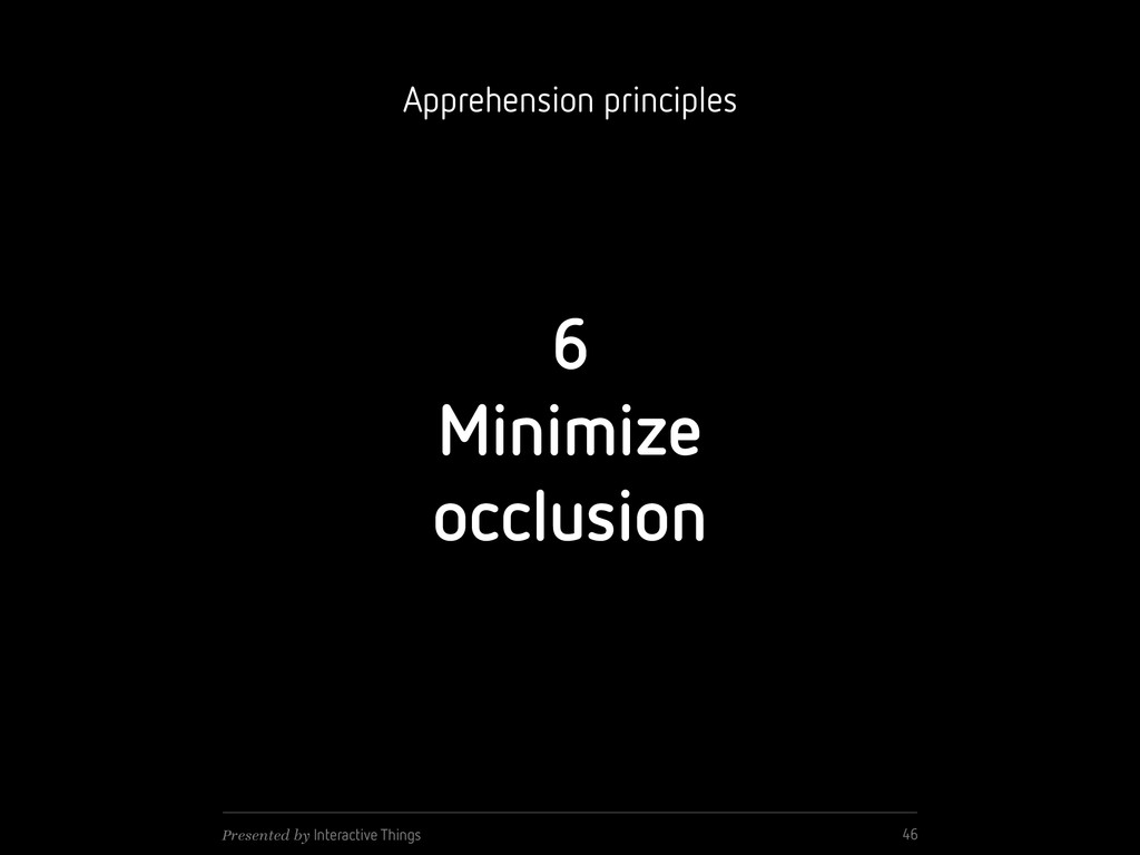 6 Minimize occlusion 46 Presented by Interactiv...