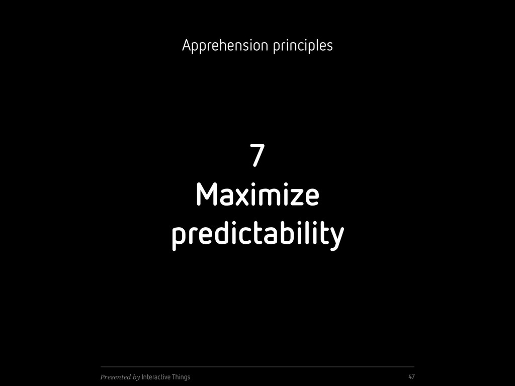 7 Maximize predictability 47 Presented by Inter...