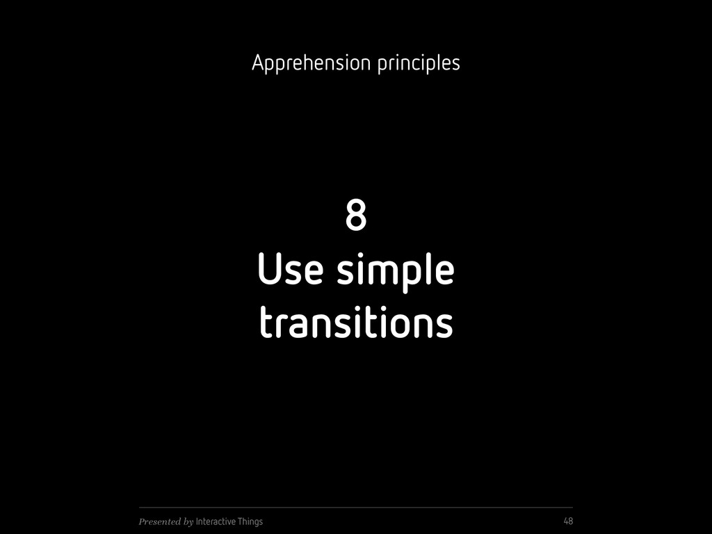 8 Use simple transitions 48 Presented by Intera...
