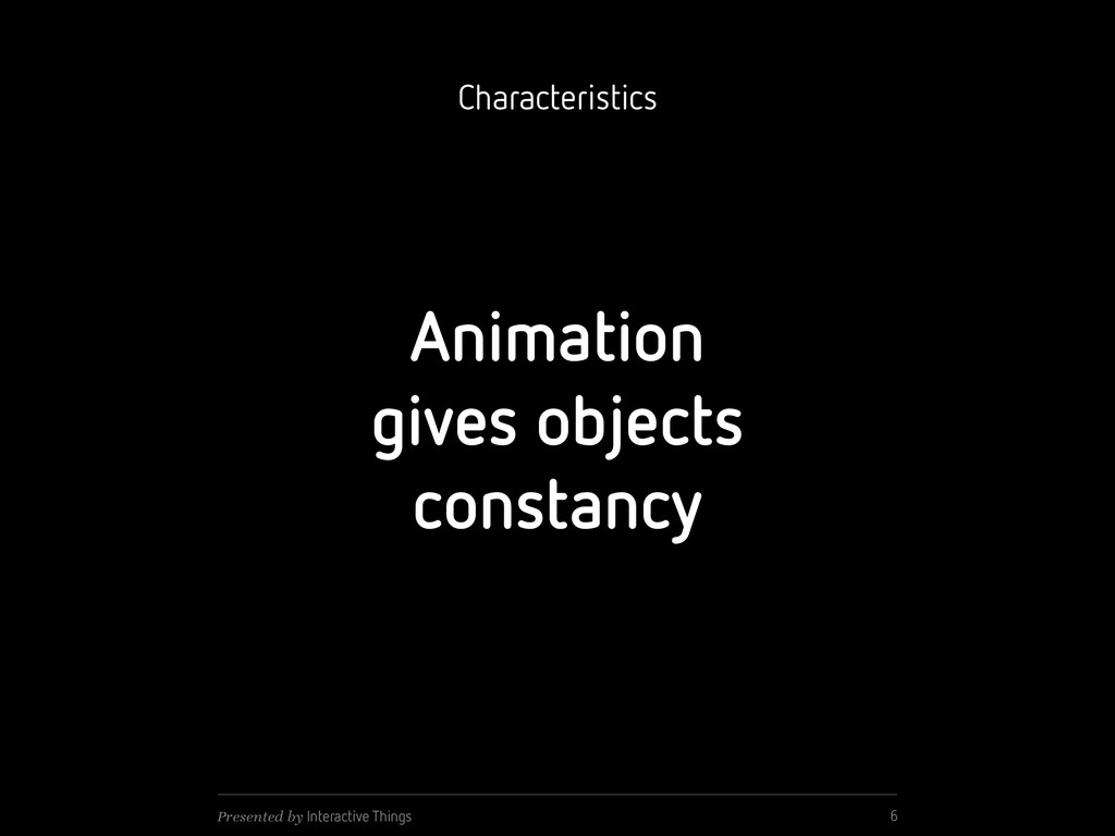 Animation gives objects constancy 6 Presented b...