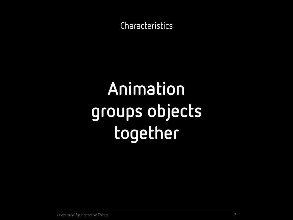 Animation groups objects together 7 Presented b...