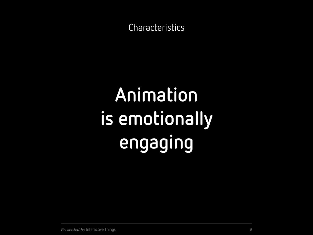 Animation is emotionally engaging 9 Presented b...