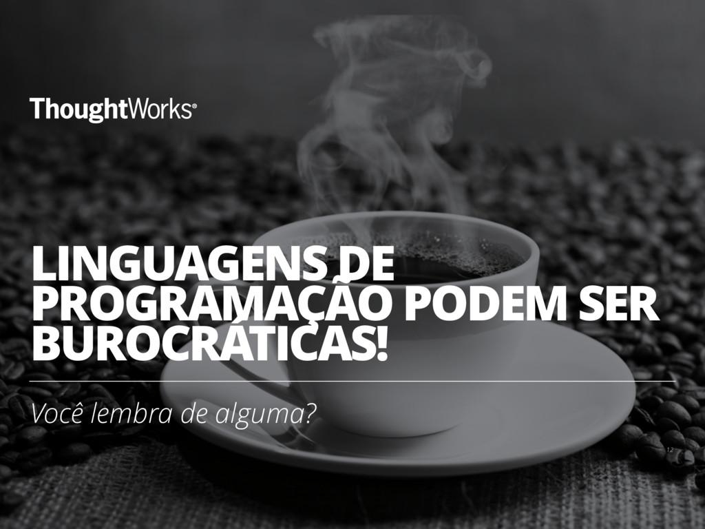 LINGUAGENS DE PROGRAMAÇÃO PODEM SER BUROCRÁTICA...