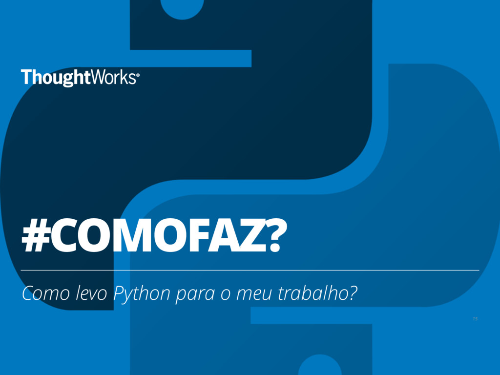 #COMOFAZ? Como levo Python para o meu trabalho?...