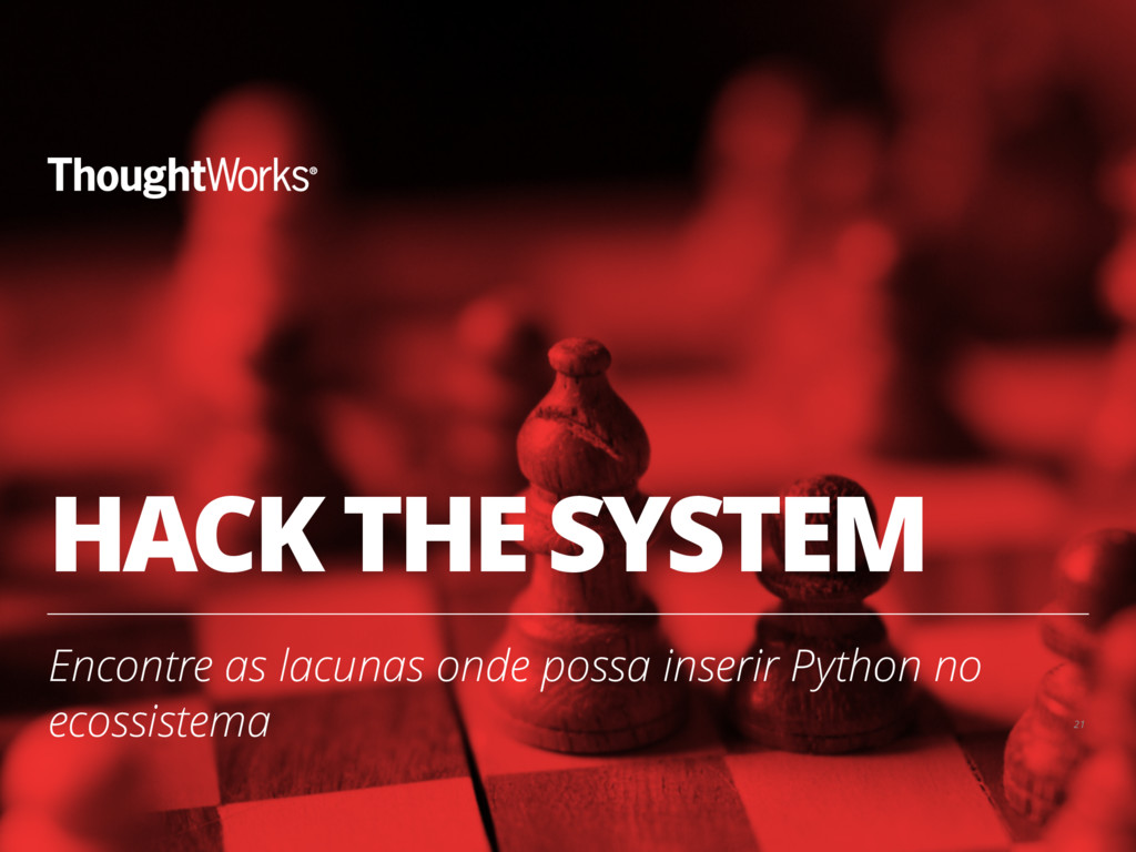 HACK THE SYSTEM Encontre as lacunas onde possa ...