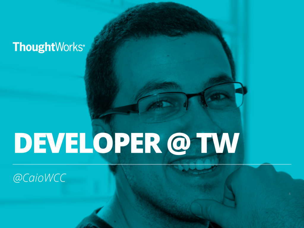 DEVELOPER @ TW 5 @CaioWCC