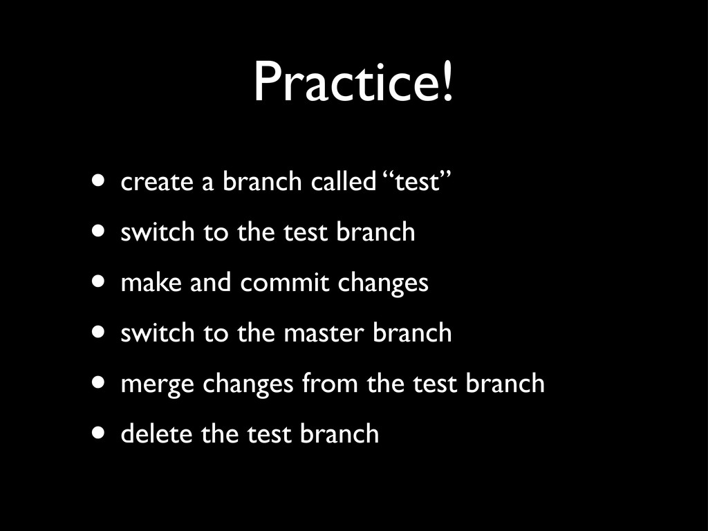 "Practice! • create a branch called ""test"" • swi..."