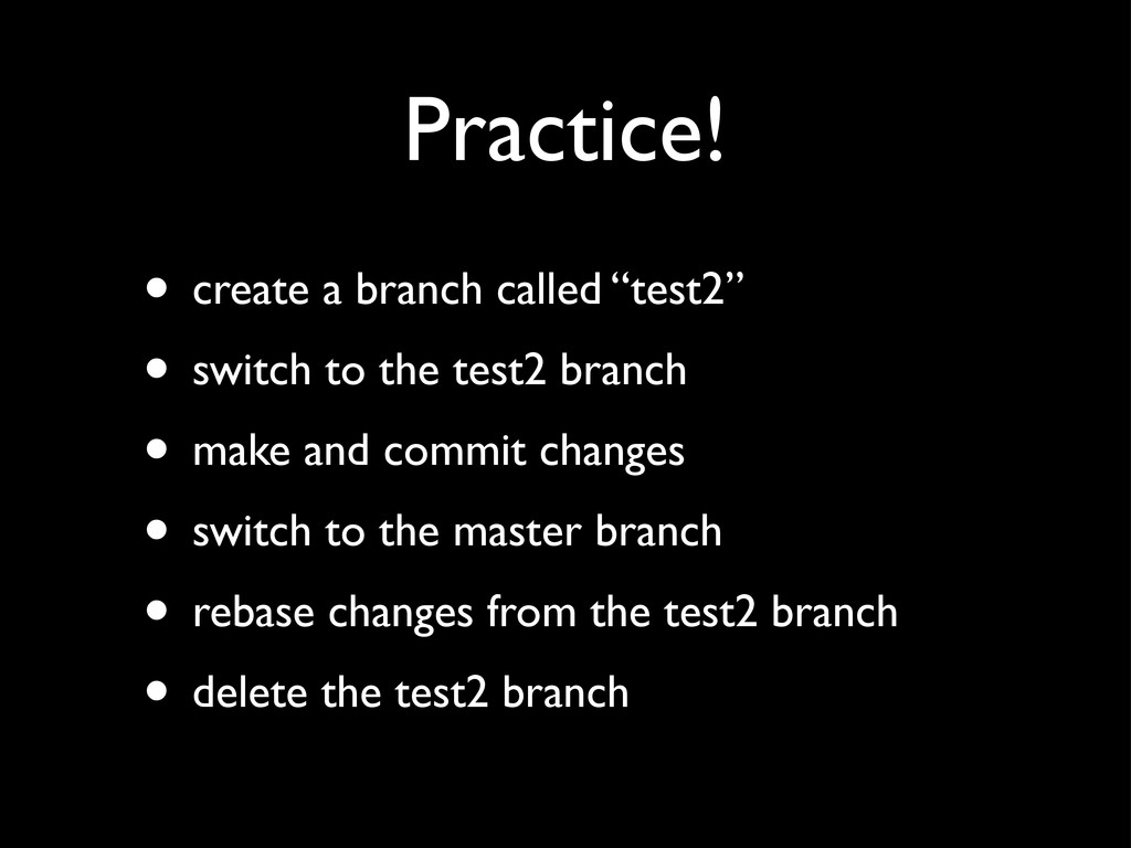 "Practice! • create a branch called ""test2"" • sw..."