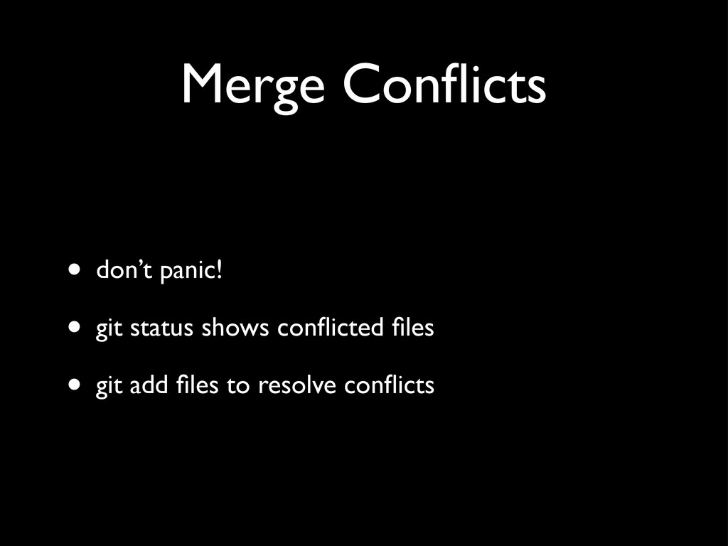 Merge Conflicts • don't panic! • git status show...