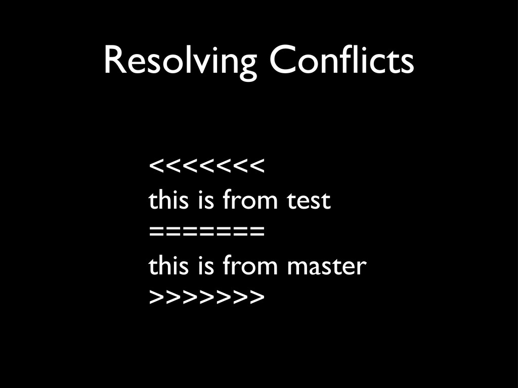 Resolving Conflicts <<<<<<< this is from test ==...