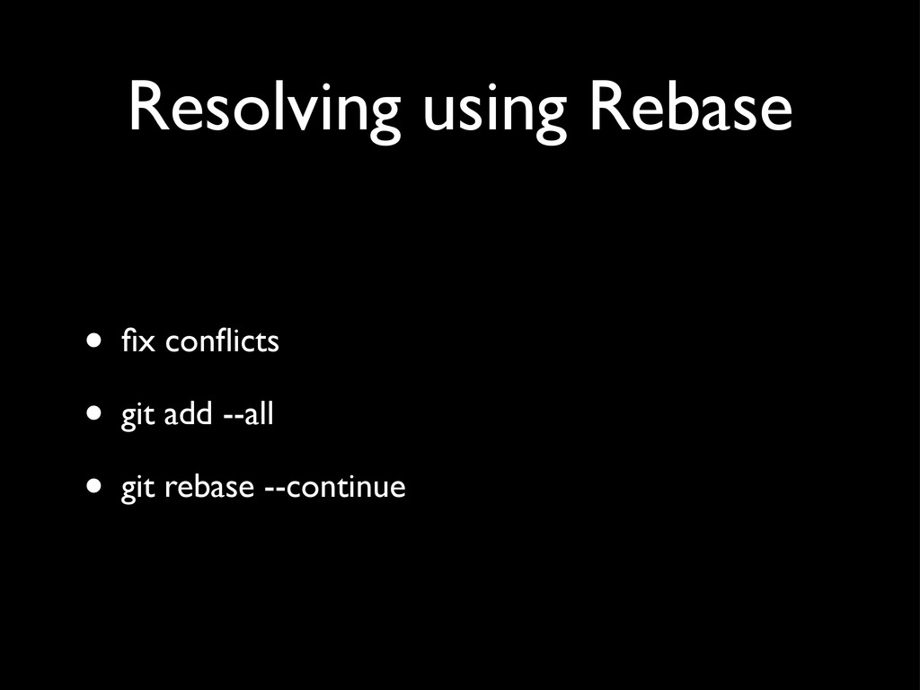 Resolving using Rebase • fix conflicts • git add ...