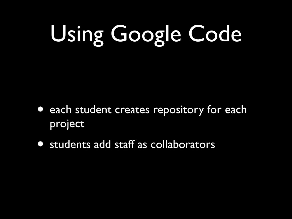 Using Google Code • each student creates reposi...