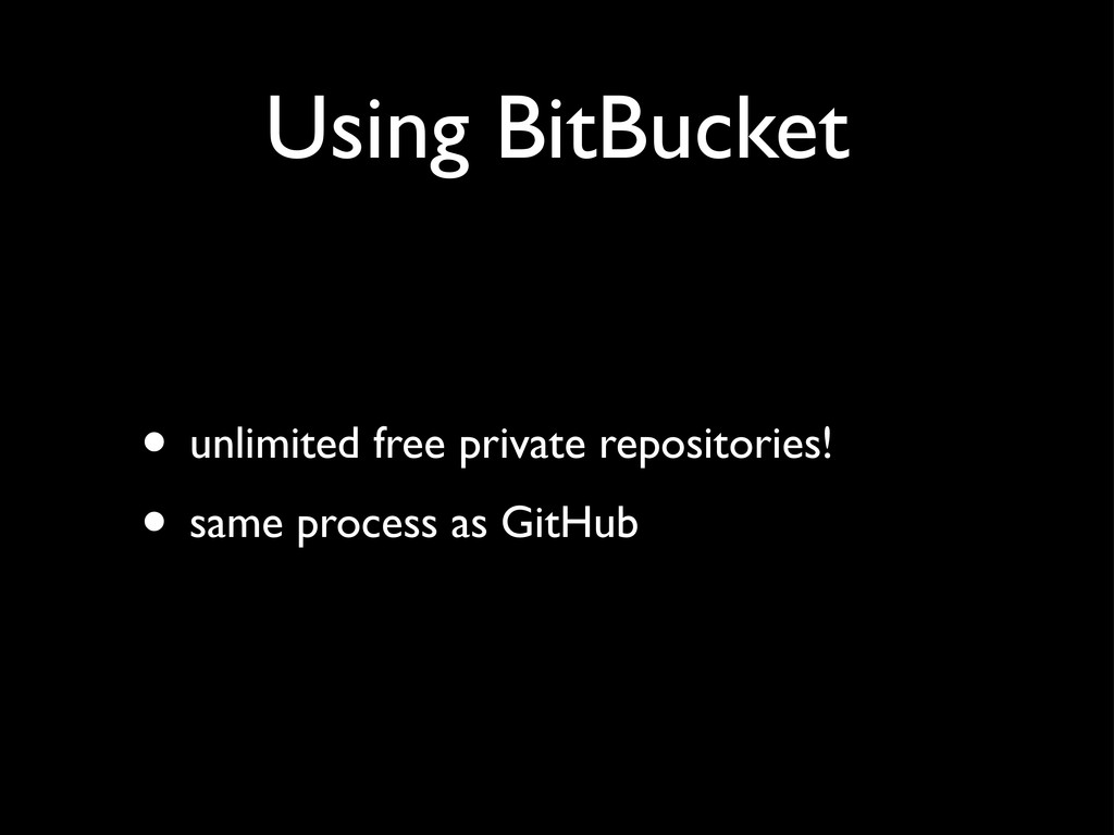 Using BitBucket • unlimited free private reposi...