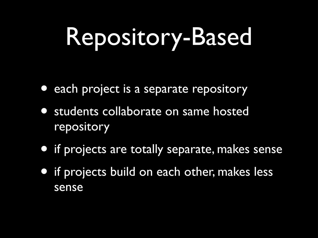 Repository-Based • each project is a separate r...