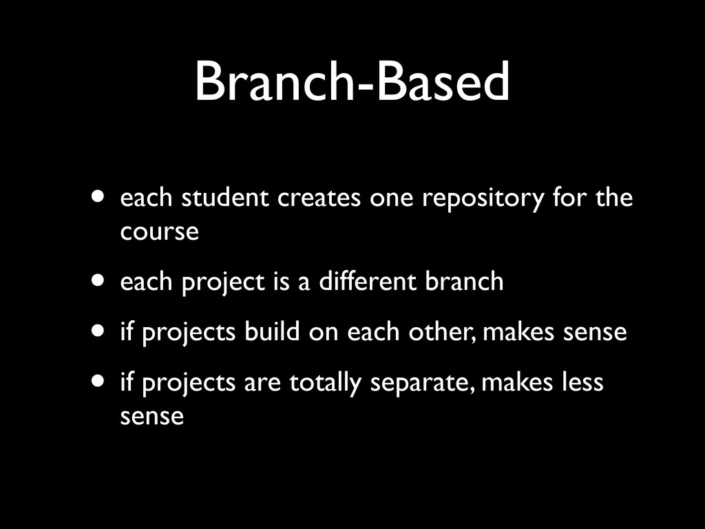Branch-Based • each student creates one reposit...