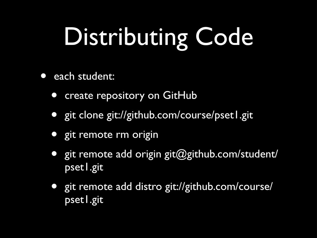 Distributing Code • each student: • create repo...