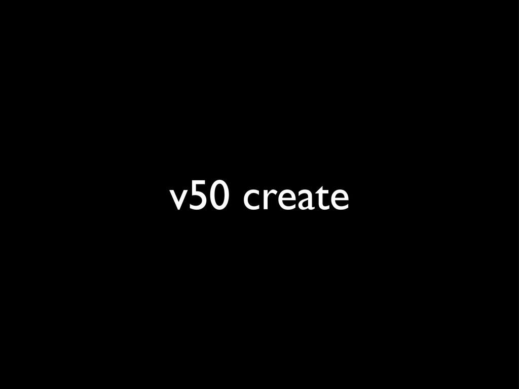 v50 create