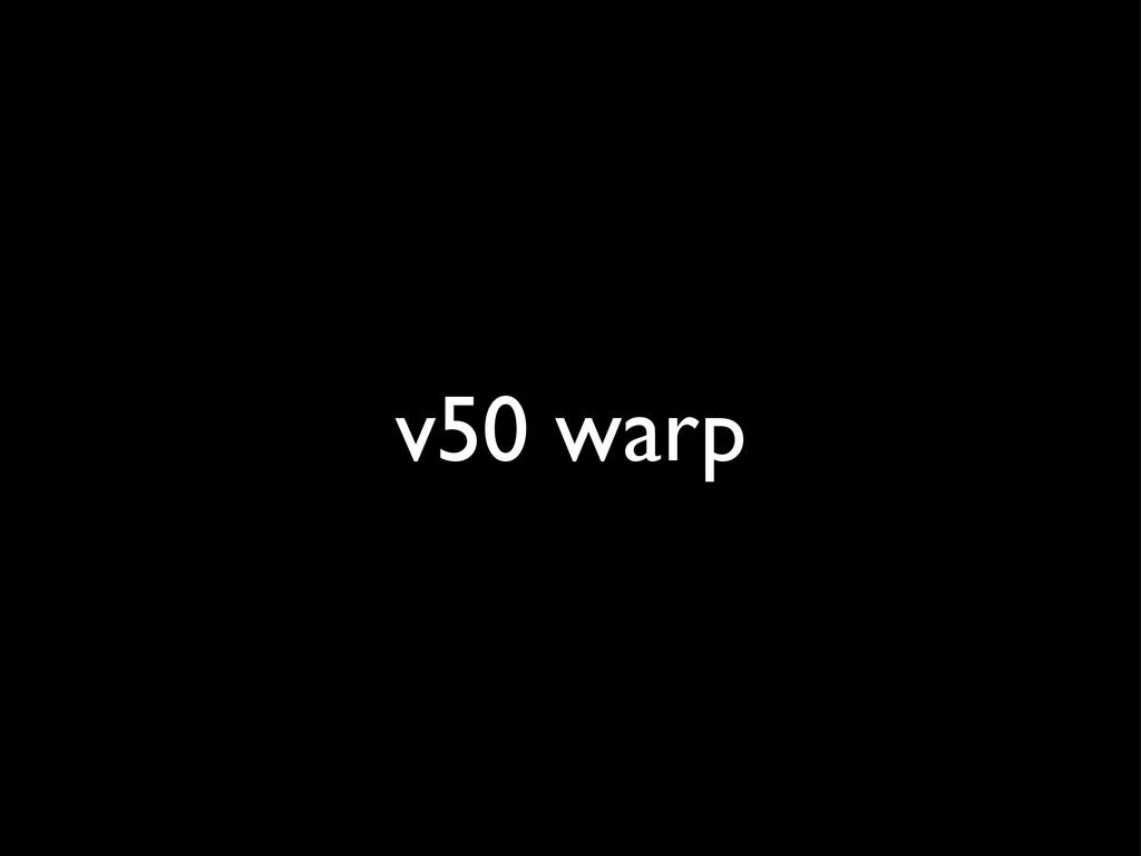 v50 warp
