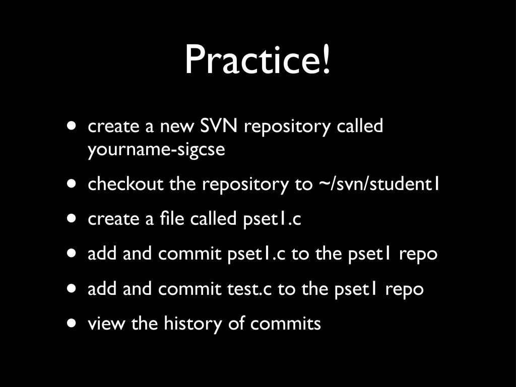Practice! • create a new SVN repository called ...