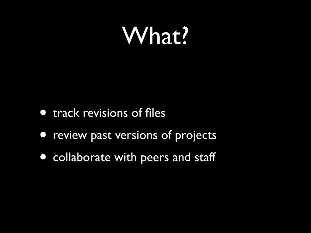 What? • track revisions of files • review past v...