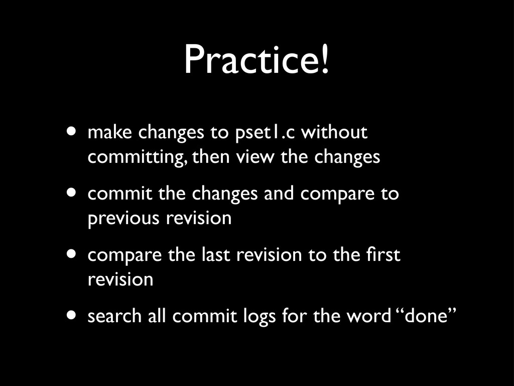 Practice! • make changes to pset1.c without com...