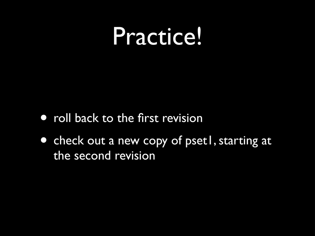 Practice! • roll back to the first revision • ch...