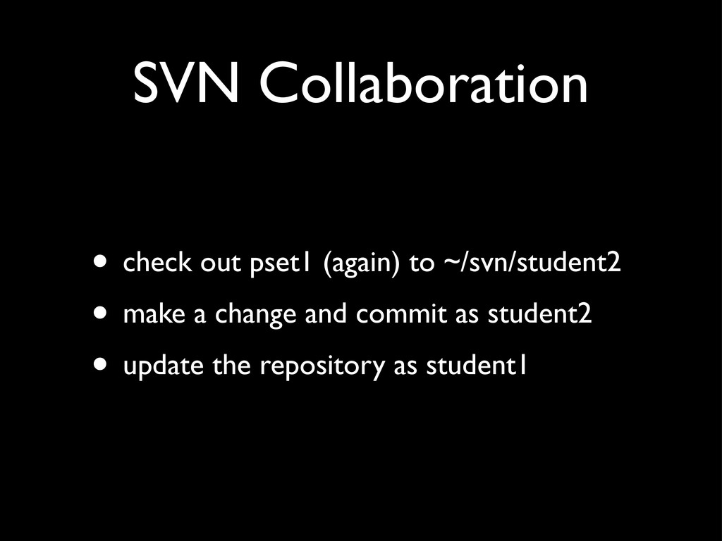 SVN Collaboration • check out pset1 (again) to ...
