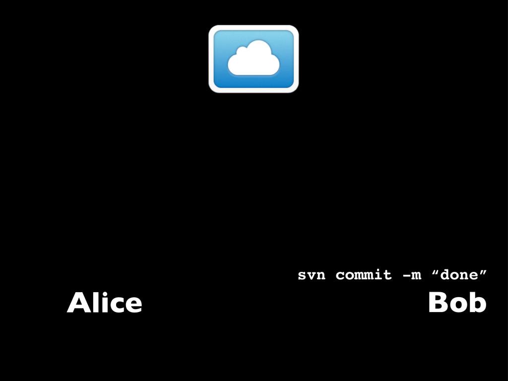 """Alice svn commit -m """"done"""" Bob"""