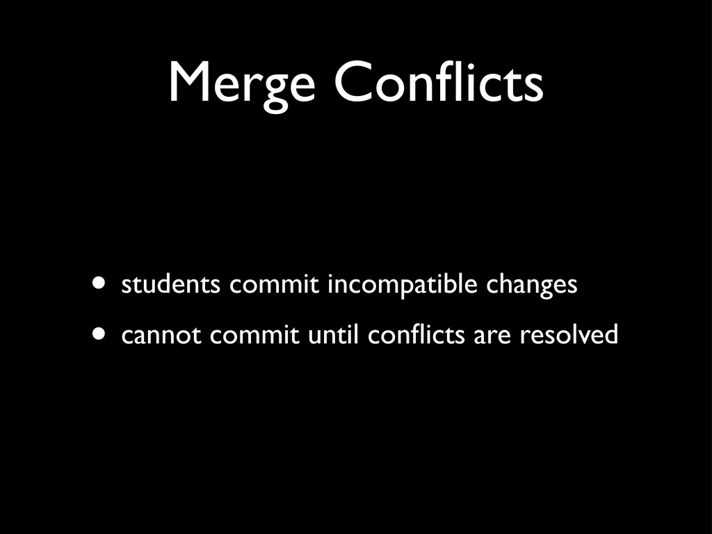 Merge Conflicts • students commit incompatible c...