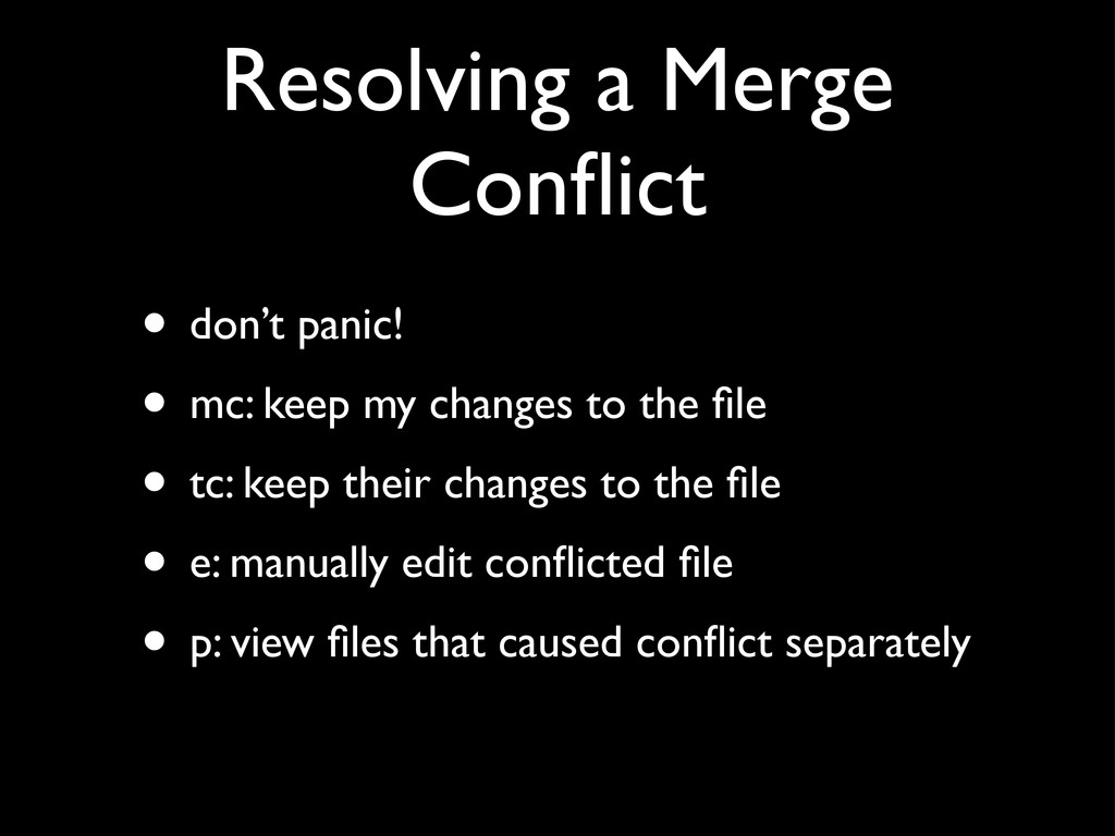 Resolving a Merge Conflict • don't panic! • mc: ...