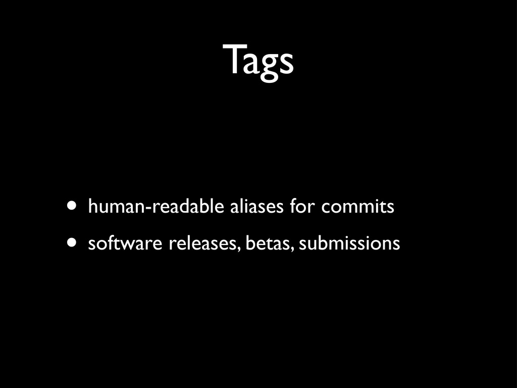 Tags • human-readable aliases for commits • sof...
