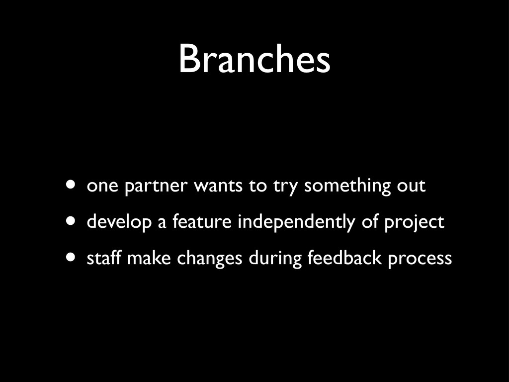 Branches • one partner wants to try something o...