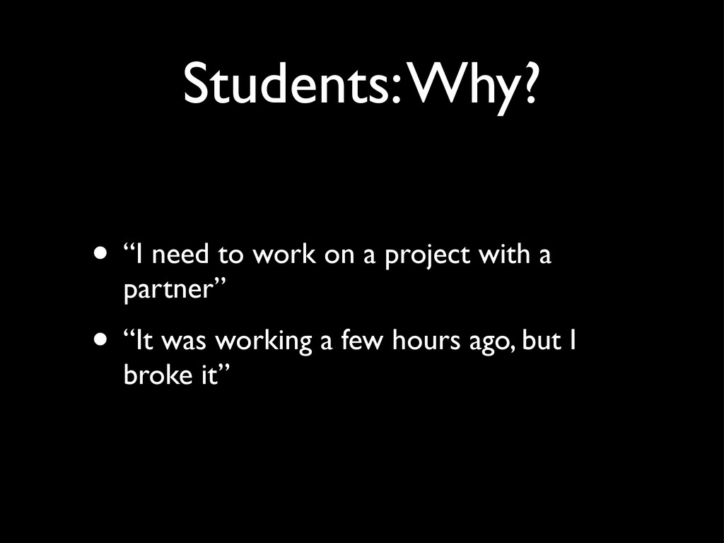 "Students: Why? • ""I need to work on a project w..."