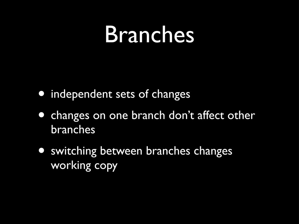 Branches • independent sets of changes • change...