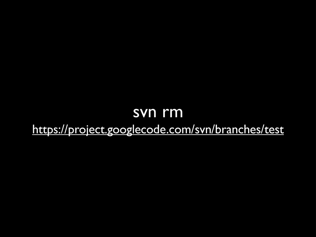 svn rm https://project.googlecode.com/svn/branc...