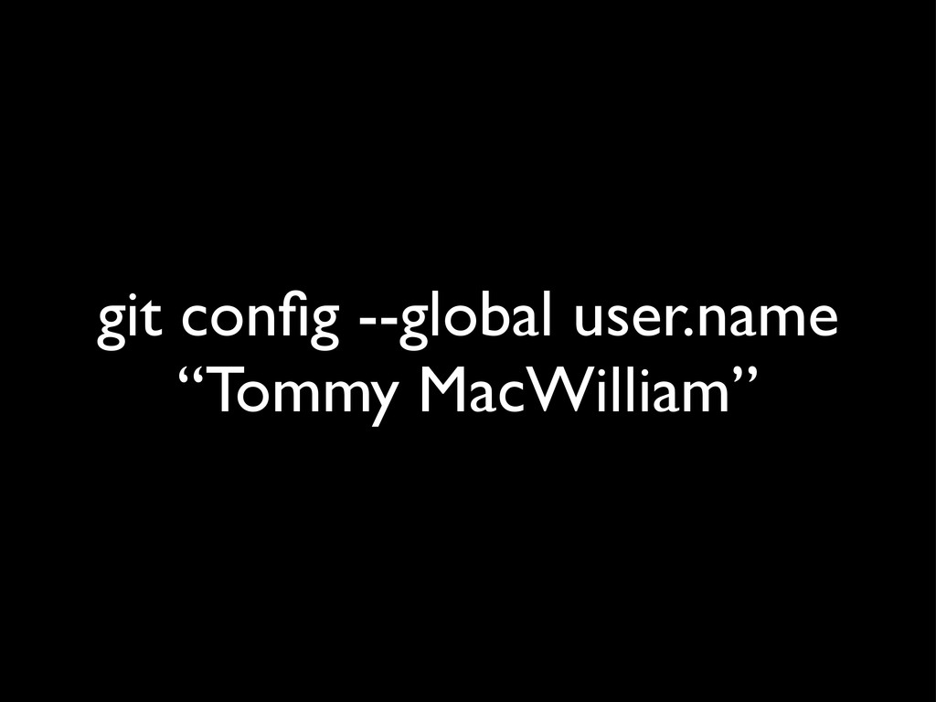 "git config --global user.name ""Tommy MacWilliam"""