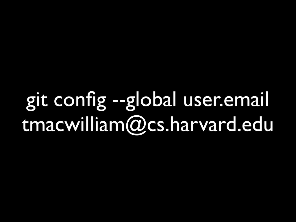 git config --global user.email tmacwilliam@cs.ha...