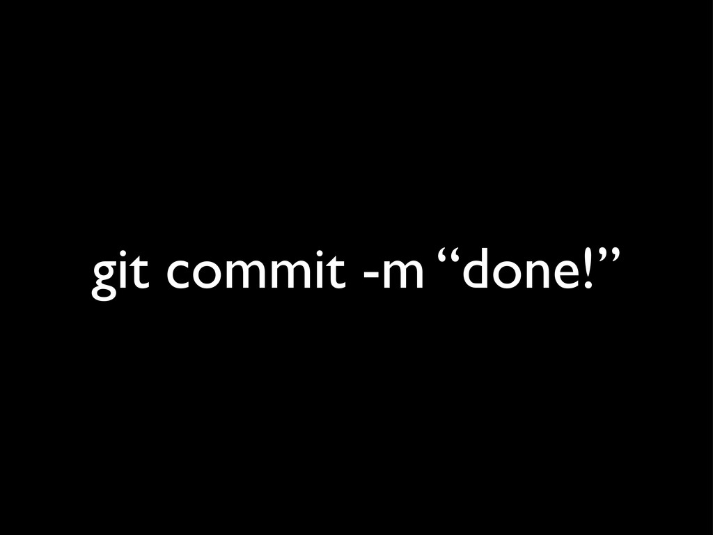 "git commit -m ""done!"""