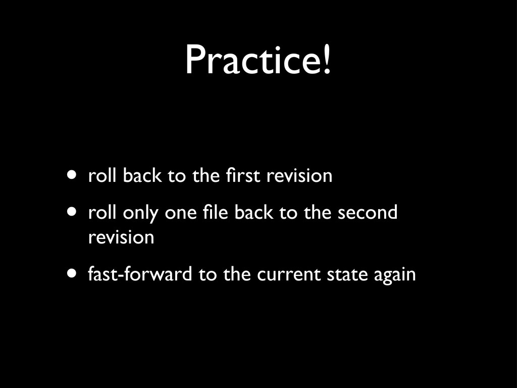 Practice! • roll back to the first revision • ro...