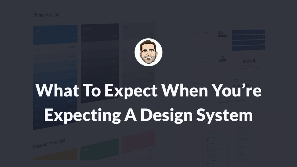 What To Expect When You're   Expecting A Design...