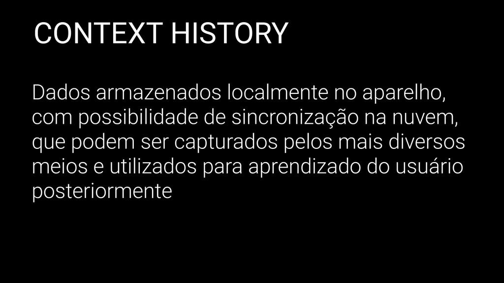 CONTEXT HISTORY Dados armazenados localmente no...