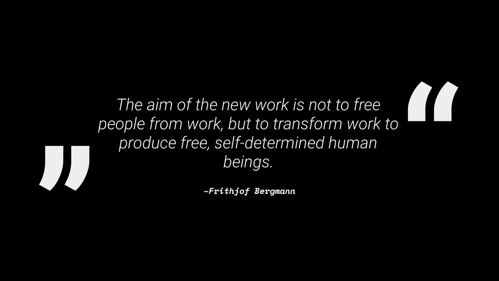 """ "" –Frithjof Bergmann The aim of the new work ..."