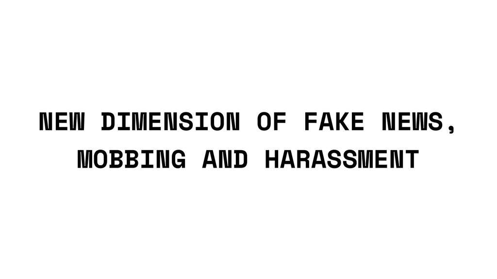 NEW DIMENSION OF FAKE NEWS, MOBBING AND HARASSM...