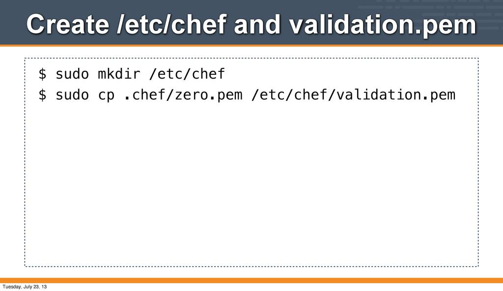 Create /etc/chef and validation.pem $ sudo mkdi...