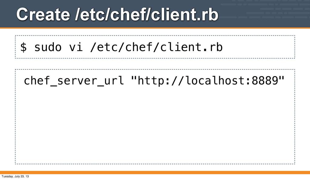 $ sudo vi /etc/chef/client.rb Create /etc/chef/...