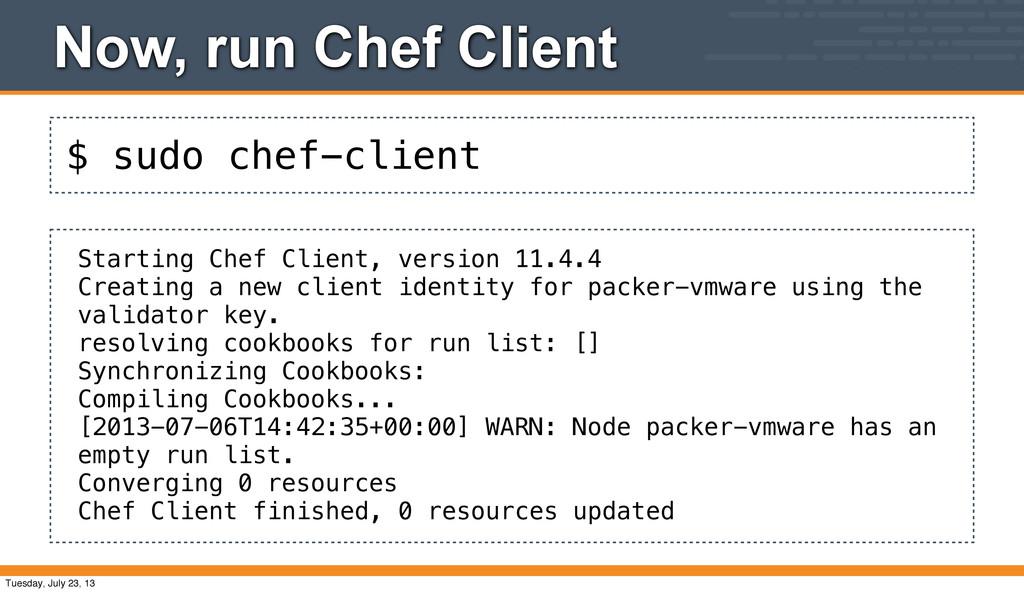 $ sudo chef-client Now, run Chef Client Startin...