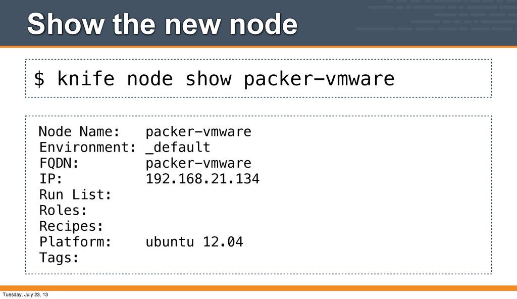 $ knife node show packer-vmware Show the new no...