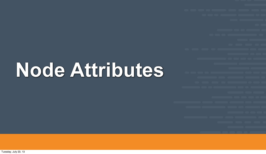 Node Attributes Tuesday, July 23, 13