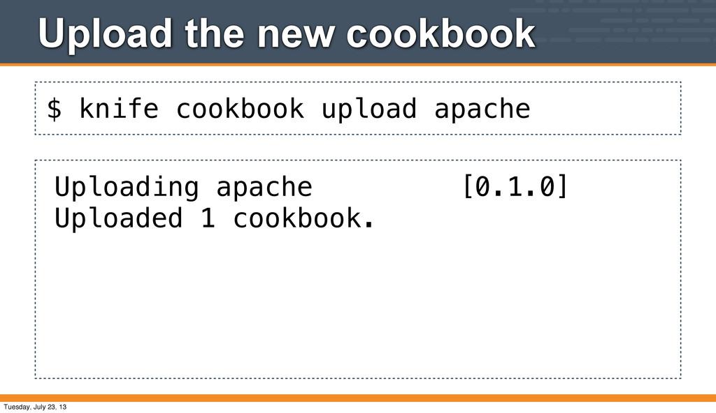 $ knife cookbook upload apache Upload the new c...