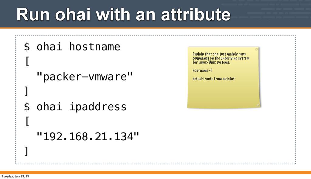 "Run ohai with an attribute $ ohai hostname [ ""p..."